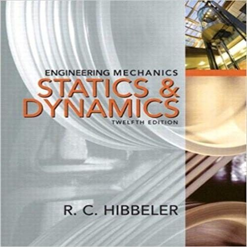 Solution Manual For Engineering Mechanics Combined Statics Dynamics 12th Edition By Hibbeler Mechanical Engineering Engineering Mechanics Statics Engineering