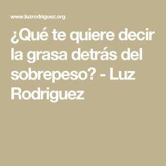 ¿Qué te quiere decir la grasa detrás del sobrepeso? - Luz Rodriguez