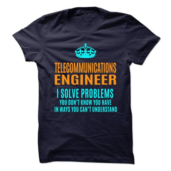 TELECOMMUNICATIONS ENGINEER Solve Problems You Don't Know You Have T-Shirts, Hoodies. SHOPPING NOW ==► https://www.sunfrog.com/No-Category/TELECOMMUNICATIONS-ENGINEER--Solve-problems.html?id=41382
