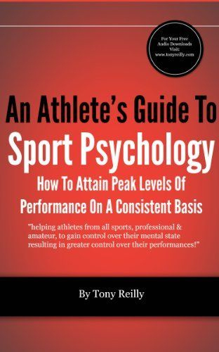An Athlete's Guide To Sport Psychology: How To Attain Peak Levels Of Performance On A Consistent Basis by Tony Reilly, http://www.amazon.com/dp/B009HUVEGI/ref=cm_sw_r_pi_dp_IFJbrb1ENMVRP