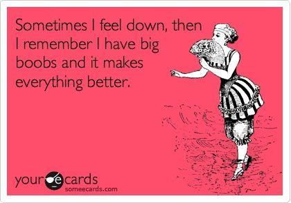Sometimes I feel down...