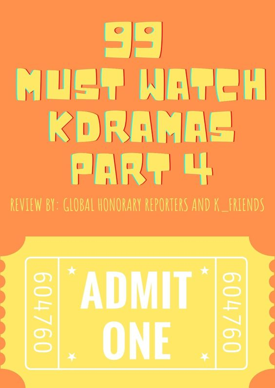 99 MUST WATCH K-DRAMAS REVIEW BY GLOBAL HONORARY REPORTERS AND K_FRIENDS PART 4