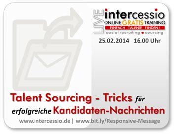 LIVE-Online-Training (kostenlos) | Talent Sourcing: Tricks für erfolgreiche Kandidaten-Nachrichten #talentsourcing http://www.intercessio.de/index.php/de/akademie/seminar-webinar-angebot/1-Termine/133-live-online-training-kostenlos-talent-sourcing-tricks-fuer-erfolgreiche-kandidaten-nachrichten.html