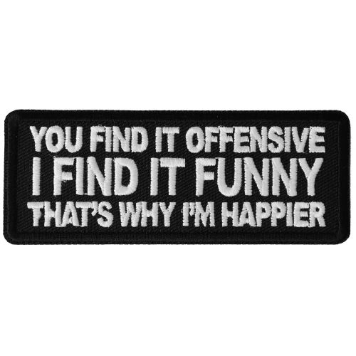 You Find It Offensive I Find It Funny That S Why I M Happier Patch In 2020 Morale Patch Funny Cool Patches Morale Patch
