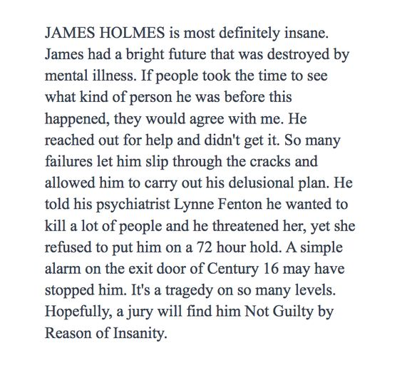I believe James Eagan Holmes suffers from a severe mental illness and does not deserve the death penalty.