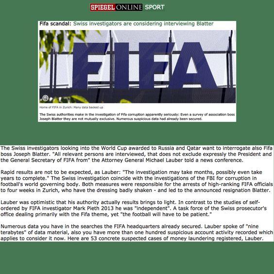 Fifa Scandal: Swiss investigators are considering interviewing Joseph Sepp Blatter [article in german] ➤ http://www.spiegel.de/sport/fussball/schweizer-ermittler-wollen-auch-joseph-blatter-vernehmen-a-1039218.html ②⓪①⑤ ⓪⑥ ①⑦