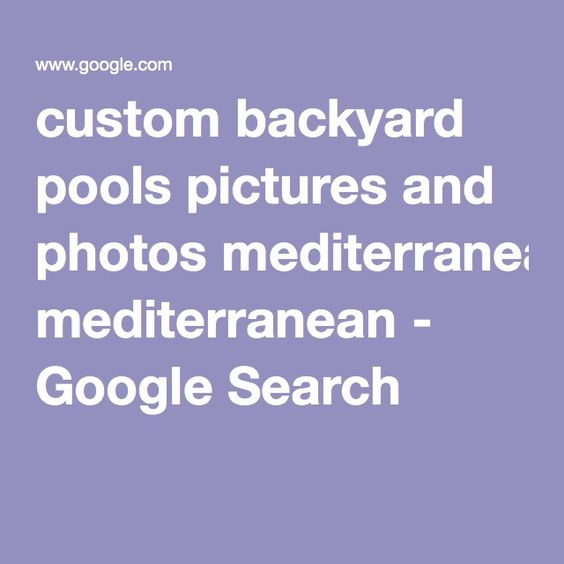 custom backyard pools pictures and photos mediterranean - Google Search