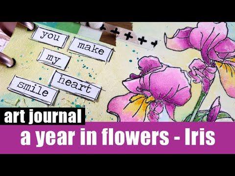Art Journal A Year In Flowers Iris Youtube In 2020 Art Journal Iris Art Flower Cards