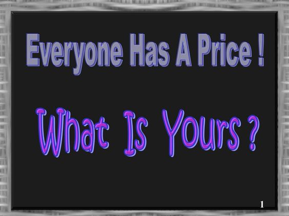 everyone has a price, whats yours - Google zoeken