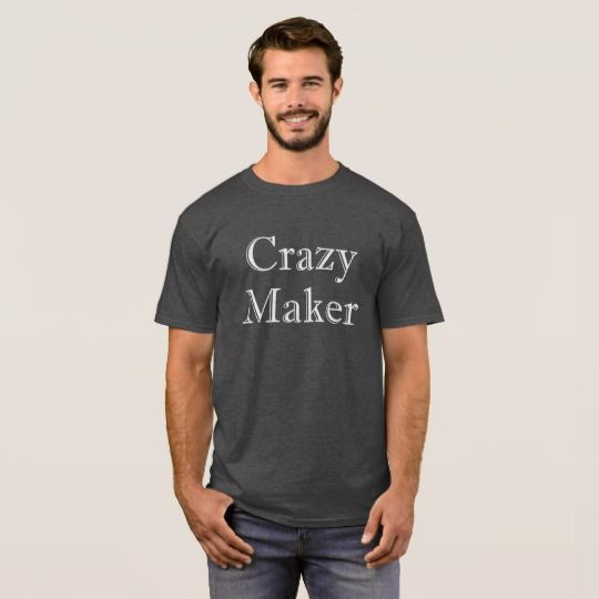 Crazy Maker T-Shirt