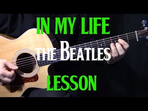 How To Play In My Life On Guitar By The Beatles John Lennon Acoustic Guitar Lesson Youtube Acoustic Guitar Lessons Guitar Lessons Tutorials Guitar
