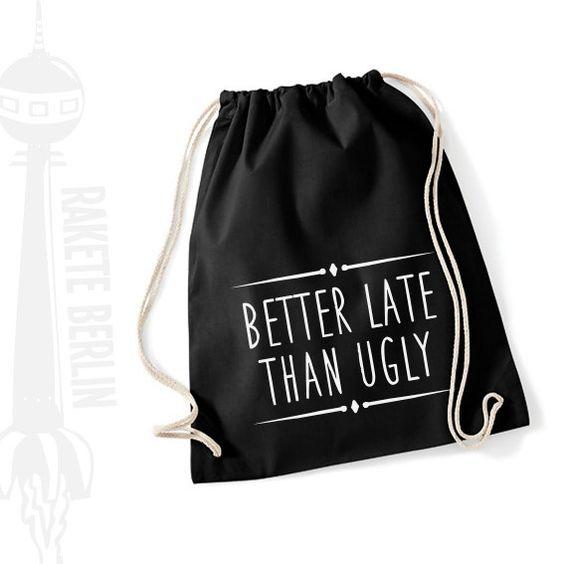Turnbeutel 'Better late than ugly' von RaketeBerlin auf Etsy