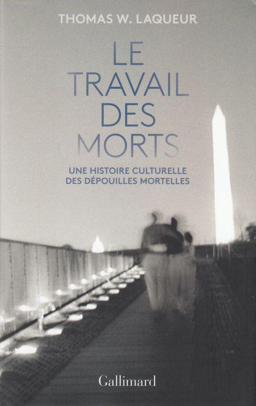 Le Travail Des Morts Une Histoire Culturelle Des Depouilles Mortelles Thomas W Laqueur Https Bib Uclouvain Be Opac Ucl Fr Chamo Chamo 3a2012278 I 0