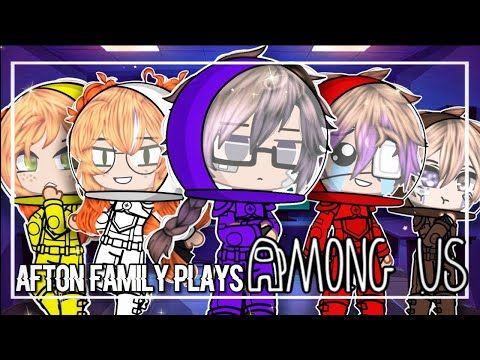 The Afton Family Plays Among Us Gacha Club Youtube Afton Scary Creepypasta Anime