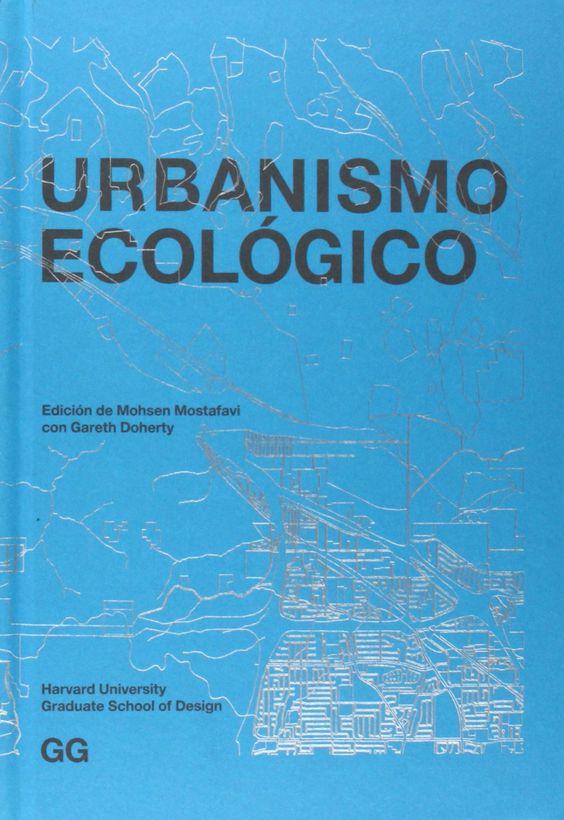 Urbanismo ecológico / edición de Mohsen Mostafavi con Gareth Doherty