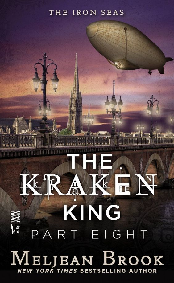 The Kraken King Part VIII: The Kraken King and the Greatest Adventure (A Novel of the Iron Seas) - Kindle edition by Meljean Brook. Paranorm...