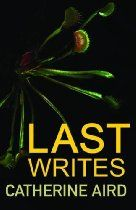 Last Writes By Catherine Aird - Twenty-two brand new short stories which are guaranteed to delight fans and win the author many more. The indefatigable detective Inspector Sloan reappears in many of these stories with his sidekick Crosby. But there are also new characters to be met, such as the mysterious Malcolm Venables of the Secret Service. Full of delicious twists and turns, Last Writes will be a collection to curl up with and savour.