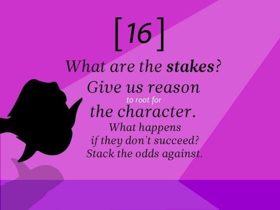#16: What are the stakes? Give us reason to root for the character. What happens if they don't succeed? Stack the odds against.  22 Rules to Phenomenal #Storytelling