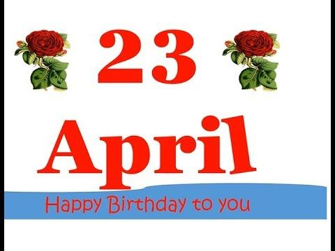 23 April Birthday Status Happy Birthday Song With Quotes Best Birthday Birthday Wishes For Daughter Birthday Wishes Songs Happy Birthday Status