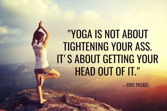 Quote of the Week 'Yoga Is About Getting Your Ass Out of Your Head':