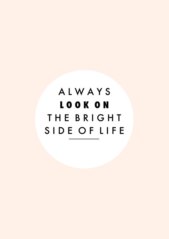 Words to live by: always look on the bright side #quote
