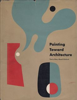 Painting Toward Architecture by Henry-Russell Hitchcock