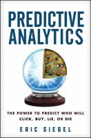 Predictive analytics : the power to predict who will click, buy, lie, or die / Eric Siegel.