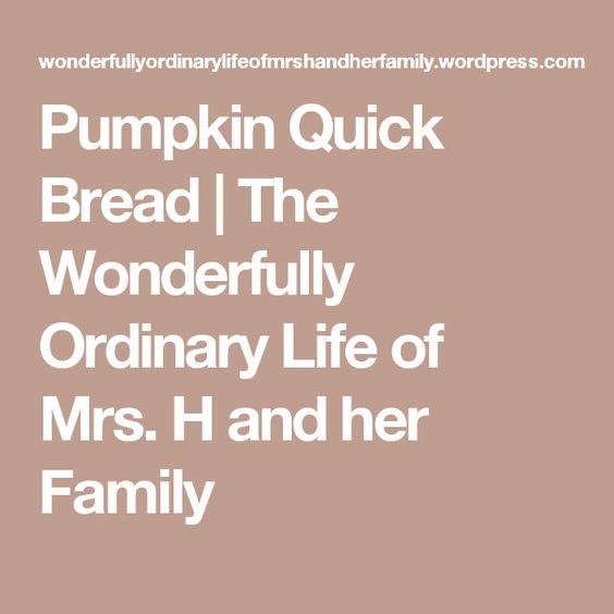 Pumpkin Quick Bread | The Wonderfully Ordinary Life of Mrs. H and her Family