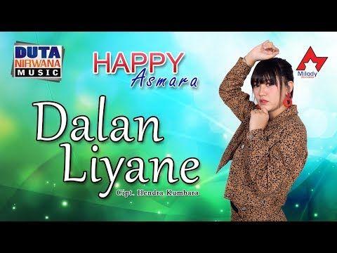 Download Happy Asmara Dalan Liyane Official Mp3 Mp4 Di 2020