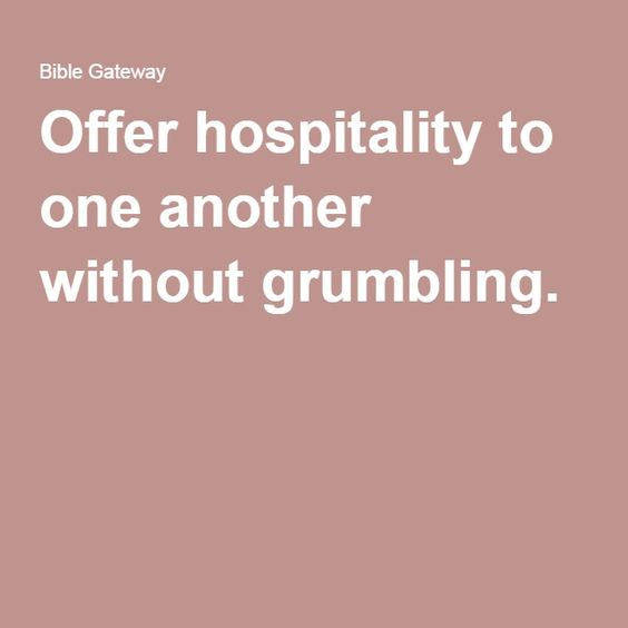 Offer hospitality to one another without grumbling.