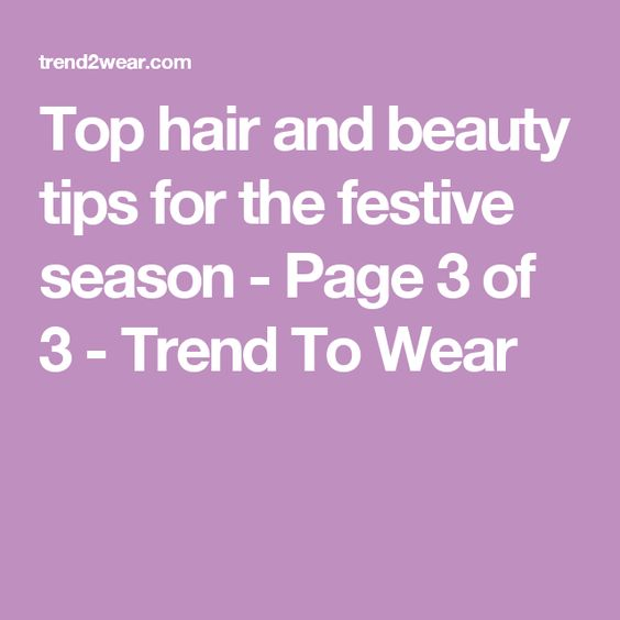 Top hair and beauty tips for the festive season - Page 3 of 3 - Trend To Wear