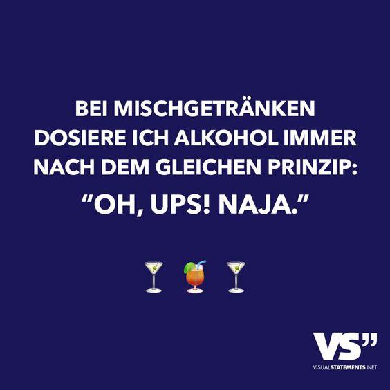 """Bei Mischgetränken dosiere ich Alkohol immer nach dem gleichen Prinzip: """"Oh, ups! Naja."""""""