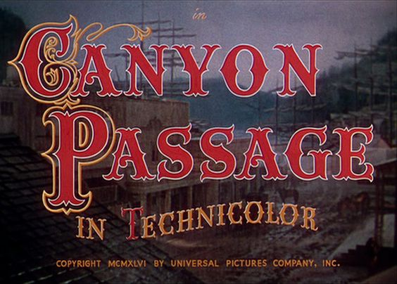 Opening credits from the film 'Canyon Passage' (1946), directed by Jacques Tourneur, starring Dana Andrews, Brian Donlevy, Susan Hayward    Universal Pictures Westerns ➽ http://annyas.com/screenshots/universal-pictures/westerns/