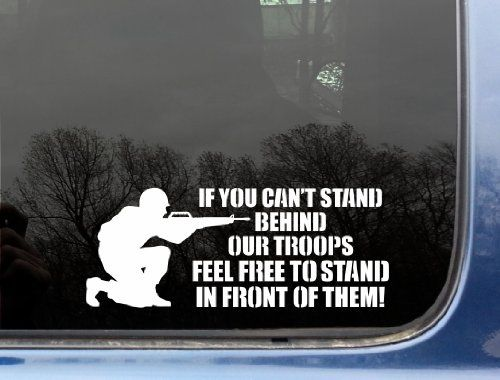 If You Can T Stand Behind Our Troops Feel Free To Stand In Front