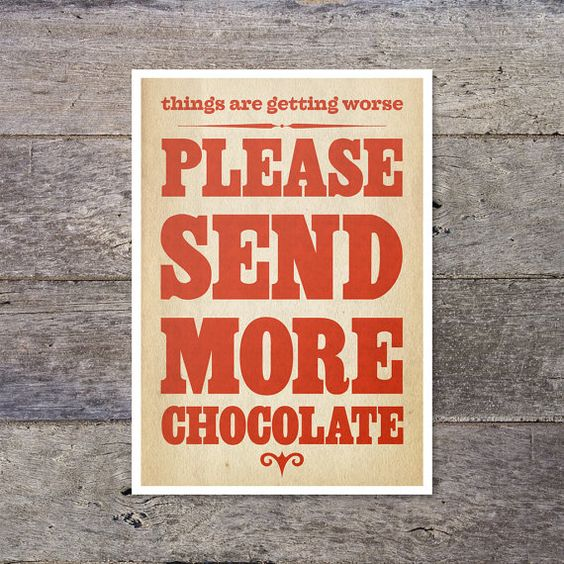 things are getting worse  Please Send More CHOCOLATE by PaperPaper, £7.50