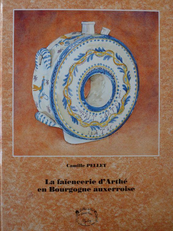 La faïencerie d'Arthé en Bourgogne auxerroise - Camille Pellet
