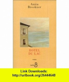 Hôtel du lac (French Edition) (9782714434043) Anita Brookner , ISBN-10: 2714434045  , ISBN-13: 978-2714434043 ,  , tutorials , pdf , ebook , torrent , downloads , rapidshare , filesonic , hotfile , megaupload , fileserve