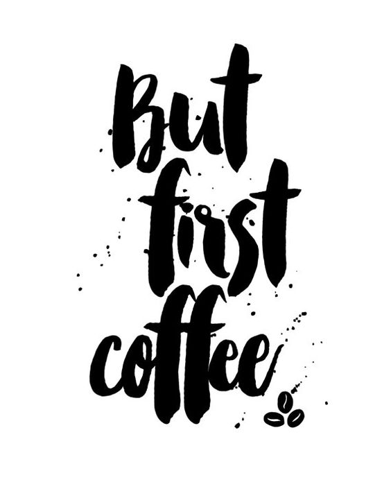 Free Printable Coffee Quotes: But First Coffee Poster Prints Printable Quote Slogan