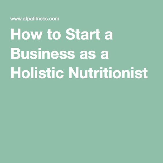 How to Start a Business as a Holistic Nutritionist