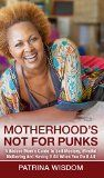 Free Kindle Book -   Motherhood's Not For Punks: A Badass Mom's Guide To Self Mastery, Mindful Mothering And Having It All When You Do It All