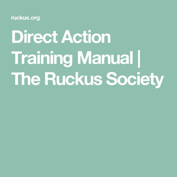 Direct Action Training Manual The Ruckus Society revolutionary - training manual