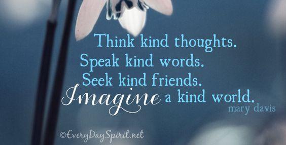 Think kind thoughts. Speak kind words.