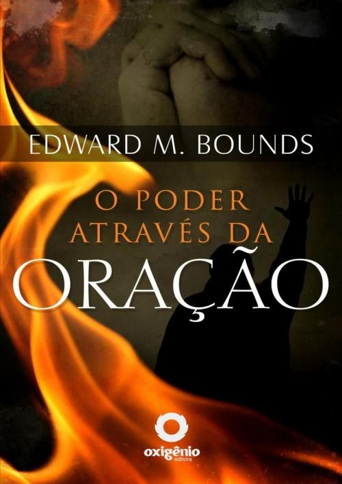 O Poder Atraves Da Oracao Edward M Bounds Edward M Bounds Em