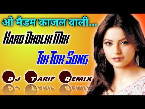 Oh Madam Kajal Wali Tik Tok Song Dj Hard Dholki Mix Dj Tarif Remix Youtube Mixing Dj Songs Remix