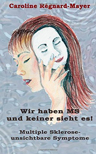 Wir haben MS und keiner sieht es!: Multiple Sklerose - unsichtbare Symptome von Caroline Regnard-Mayer http://www.amazon.de/dp/1508418608/ref=cm_sw_r_pi_dp_wStcwb1QD3VS1
