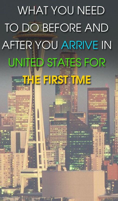 what you need to do before and after you arrive in the united states for the first time.