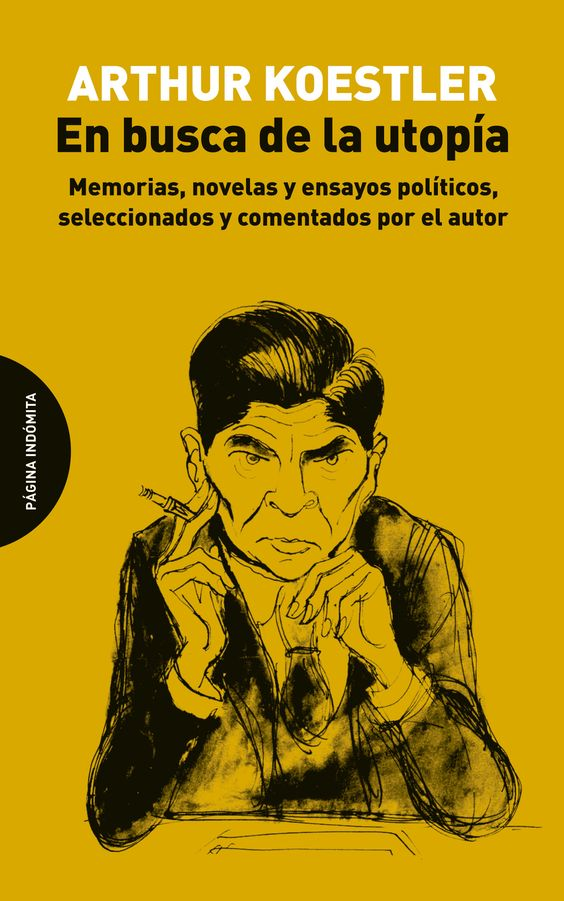 En busca de la utopía: memorias, novelas y ensayos políticos, seleccionados por el autor / Arthur Koestler