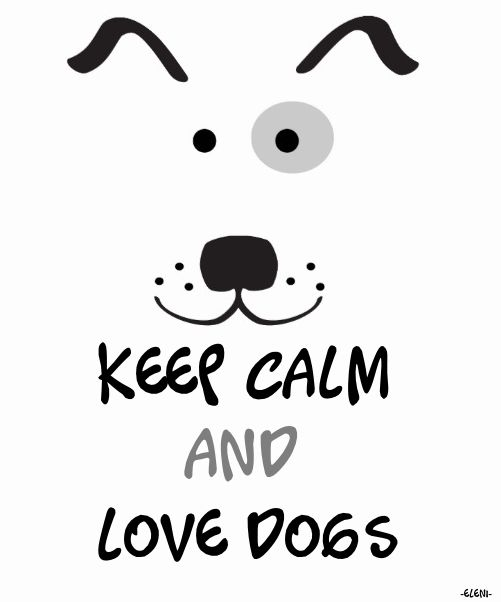 KEEP CALM AND LOVE DOGS - created by eleni