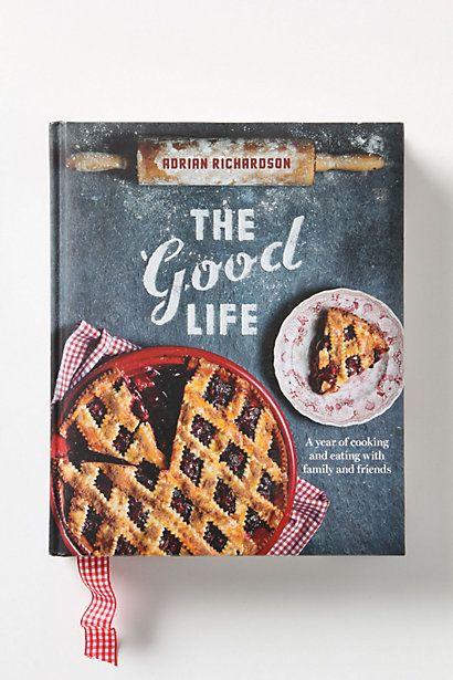 The Good Life: A Year Of Cooking And Eating With Family And Friends