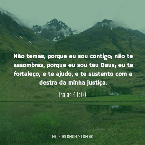 """""""Não temas, porque eu sou contigo; não te assombres, porque eu sou teu Deus; eu…"""